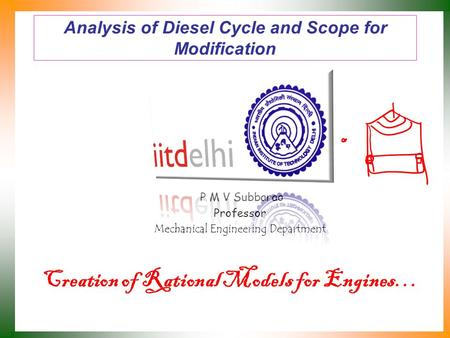 Analysis of Diesel Cycle and Scope for Modification P M V Subbarao Professor Mechanical Engineering Department Creation of Rational Models for Engines…