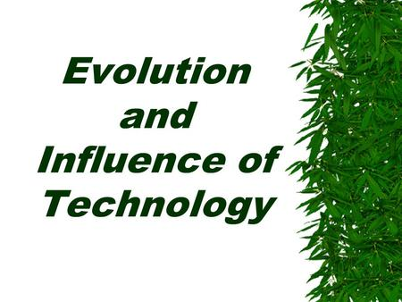 Evolution and Influence of Technology