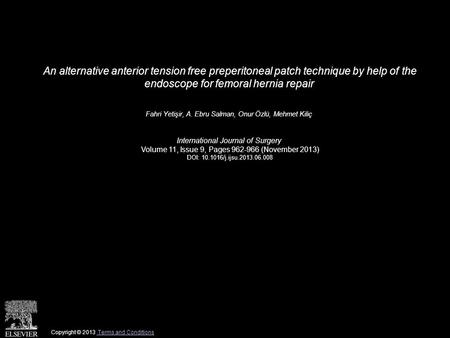 An alternative anterior tension free preperitoneal patch technique by help of the endoscope for femoral hernia repair Fahri Yetişir, A. Ebru Salman, Onur.