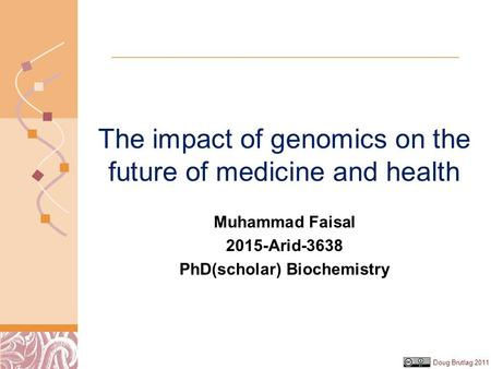 Doug Brutlag 2011 The impact of genomics on the future of medicine and health Muhammad Faisal 2015-Arid-3638 PhD(scholar) Biochemistry.