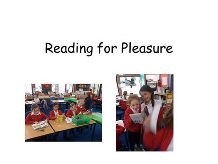 Reading for Pleasure. Why read? Evidence suggests children who enjoy reading : develop a broader vocabulary increased general knowledge better understanding.