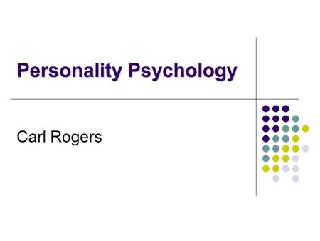 Carl Rogers Personality Psychology. History Born: January 8, 1902 in Oak Park, Illinois, a suburb of Chicago. Died: February 4, 1987. Career and Family: