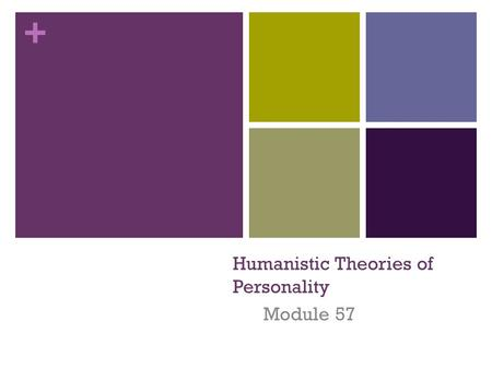 + Humanistic Theories of Personality Module 57. + Humanistic Theories of Personality Stress the importance of our free will in determining who we want.