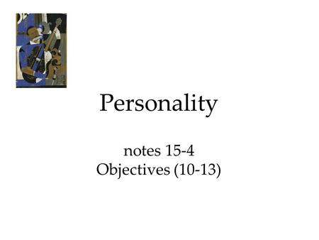 Personality notes 15-4 Objectives (10-13). A.) Humanistic Perspective **By the 1960s, psychologists became discontent with Freud's negativity and the.