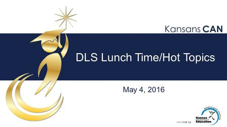 Www.ksde.org DLS Lunch Time/Hot Topics May 4, 2016.
