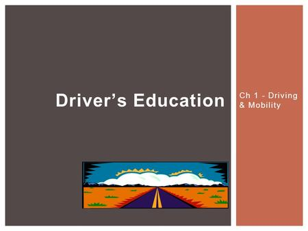Ch 1 - Driving & Mobility Driver's Education.  Assessing Risk and Managing Risk  Getting Ready: Your Minnesota Driving Test  Knowing Yourself and Your.