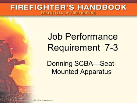 Job Performance Requirement 7-3 Donning SCBA  Seat- Mounted Apparatus.