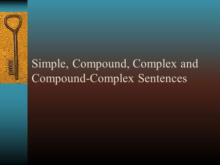 Simple, Compound, Complex and Compound-Complex Sentences.