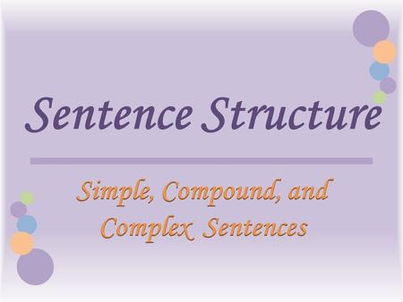 Sentence Structure. Sentences There are four types of sentences: – Simple – Compound – Complex – Compound-Complex.