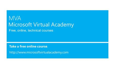 Free, online, technical courses Take a free online course.  Microsoft Virtual Academy.