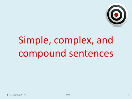 Simple, complex, and compound sentences 17331© www.teachit.co.uk 2012 1.