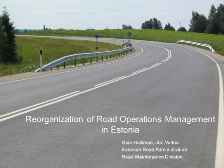 1 Road Maintenance in Estonia Rain Hallimäe, Jüri Valtna Estonian National Road Administration Raod Management Department Reorganization of Road Operations.