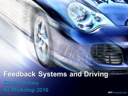 Feedback Systems and Driving Clinton Matney AT Workshop 2016.