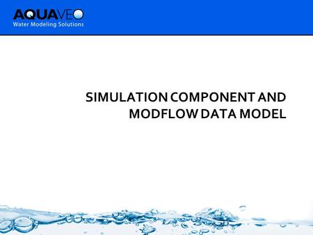 SIMULATION COMPONENT AND MODFLOW DATA MODEL. Simulation Component.