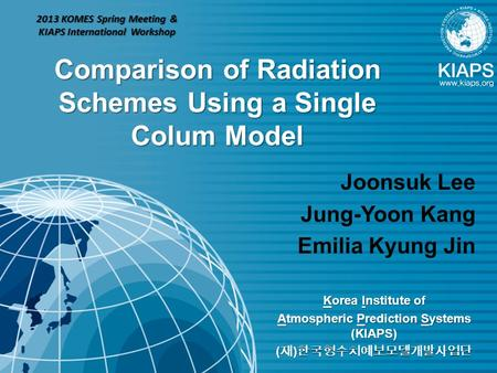 Korea Institute of Atmospheric Prediction Systems (KIAPS) ( 재 ) 한국형수치예보모델개발사업단 Comparison of Radiation Schemes Using a Single Colum Model Joonsuk Lee Jung-Yoon.