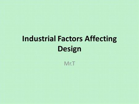 "Industrial Factors Affecting Design Mr.T. The Big Idea The ""Industrial Designers Society of America"" (IDSA) offers the most current standards to guide."