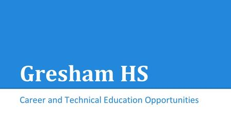 Gresham HS Career and Technical Education Opportunities.