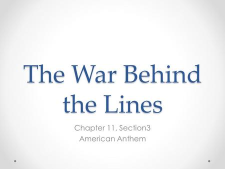 The War Behind the Lines Chapter 11, Section3 American Anthem.