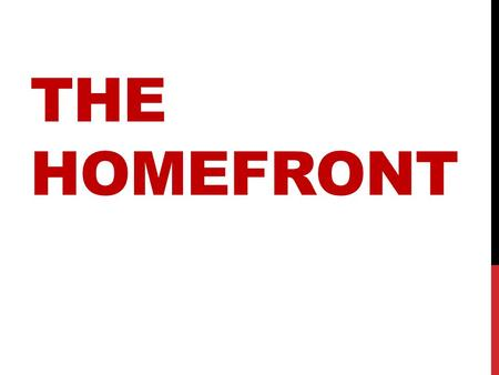 THE HOMEFRONT. LIFE AT HOME Even at home the war affected everyone Schools in some places were closed for lack of students (children stayed home to help.