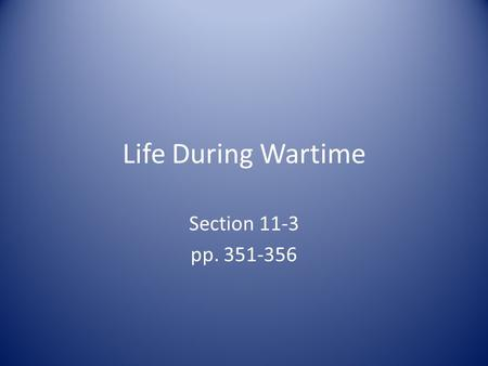 Life During Wartime Section 11-3 pp. 351-356. Preview Questions What discrimination did African Americans face? How did the war affect the Northern and.