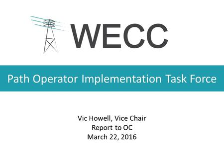 Path Operator Implementation Task Force Vic Howell, Vice Chair Report to OC March 22, 2016.