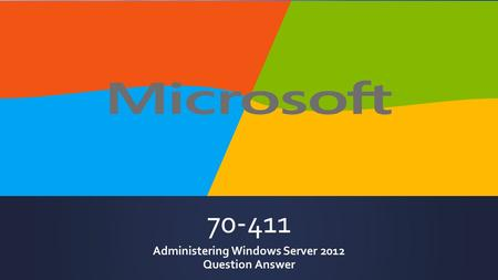 70-411 Administering Windows Server 2012 Question Answer.