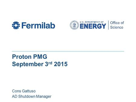 Proton PMG September 3 rd 2015 Cons Gattuso AD Shutdown Manager.