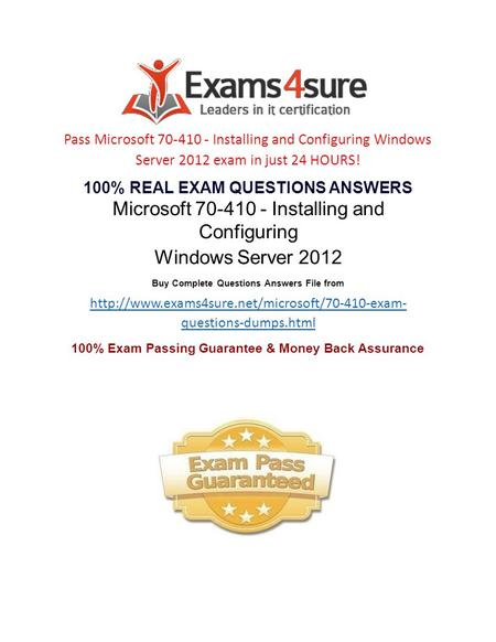 Pass Microsoft 70-410 - Installing and Configuring Windows Server 2012 exam in just 24 HOURS! 100% REAL EXAM QUESTIONS ANSWERS Microsoft 70-410 - Installing.