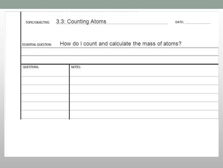 3.3: Counting Atoms How do I count and calculate the mass of atoms?