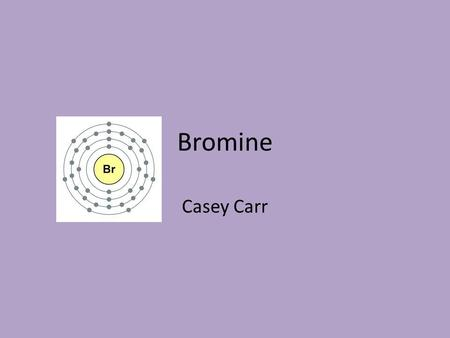 Bromine Casey Carr. Discoverers Carl Jacob Löwig discovered bromine as a brown gas after mineral salts were treated with chlorine in 1825. Antoine Jerome.