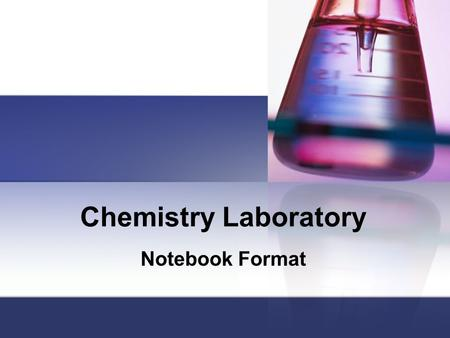Chemistry Laboratory Notebook Format. Table of Contents The first page of your notebook will be the table of contents. This page should include a list.