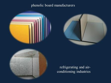 Refrigerating and air- conditioning industries phenolic board manufacturers.