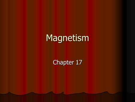 Magnetism Chapter 17. Magnets and Magnetic Fields Section 17.1.