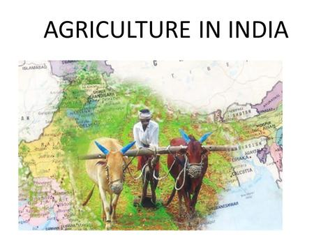 AGRICULTURE IN INDIA. Types of farming Subsistence farming Commercial farming.