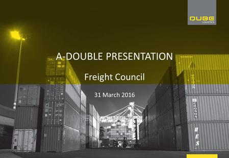 A-DOUBLE PRESENTATION Freight Council 31 March 2016.