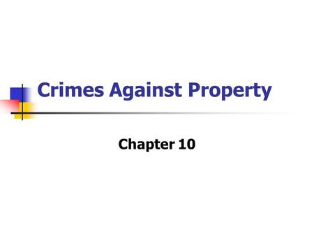 Crimes Against Property Chapter 10. Arson and Vandalism Malicious burning of property Crime whether you own building or not May lead to other more, serious.
