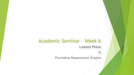 Academic Seminar – Week 6 Lesson Plans & Formative Assessment Graphs.