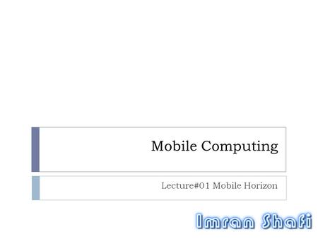 Mobile Computing Lecture#01 Mobile Horizon. Leading Mobile Phone Technologies  iOS  Android  Blackberry  Symbian  Windows Phone  J2ME.