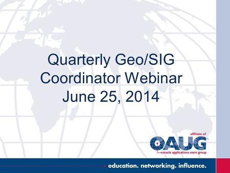 Quarterly Geo/SIG Coordinator Webinar June 25, 2014.