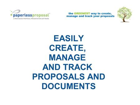 EASILY CREATE, MANAGE AND TRACK PROPOSALS AND DOCUMENTS.