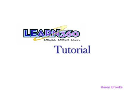 Tutorial Karen Brooks.   Login using the code received from your school librarian.