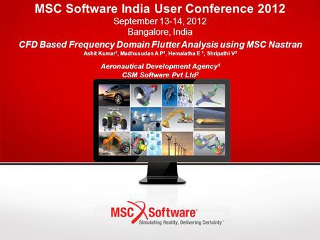 MSC Software India User Conference 2012 September 13-14, 2012 Bangalore, India CFD Based Frequency Domain Flutter Analysis using MSC Nastran Ashit Kumar.