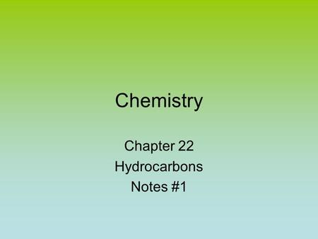 "Chemistry Chapter 22 Hydrocarbons Notes #1. Organic Chemistry Branch of Chemistry ""organic"" –Scientists used to think that only animals or plants could."