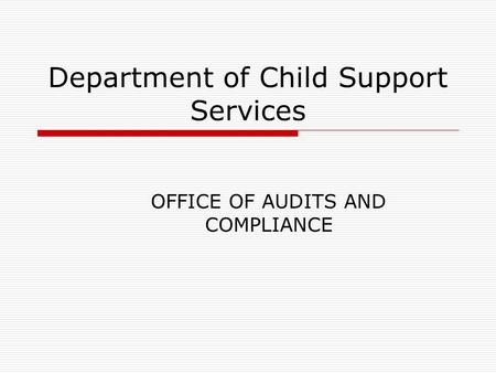Department of Child Support Services OFFICE OF AUDITS AND COMPLIANCE.