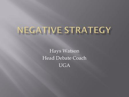 Hays Watson Head Debate Coach UGA.  It is the counterpoint to the Affirmative – instead of Affirming a particular course of action (i.e. the resolution),