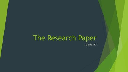 The Research Paper English 12. Argumentative Research Papers  Present a strong claim to a possibly resistant audience  You will gather evidence by looking.