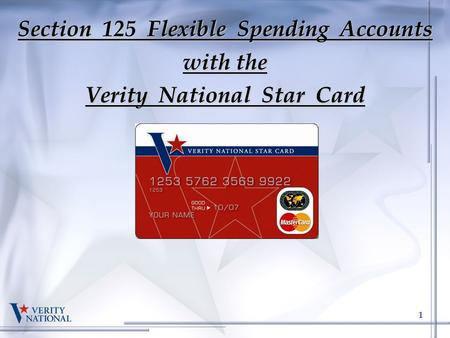 1 Section 125 Flexible Spending Accounts with the Verity National Star Card.