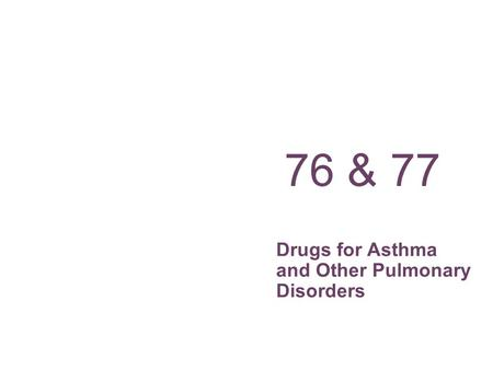 Drugs for Asthma and Other Pulmonary Disorders 76 & 77.