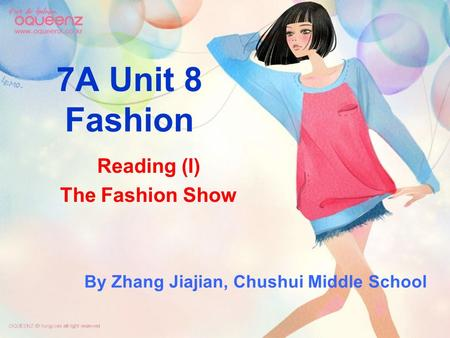 7A Unit 8 Fashion Reading (I) The Fashion Show By Zhang Jiajian, Chushui Middle School.