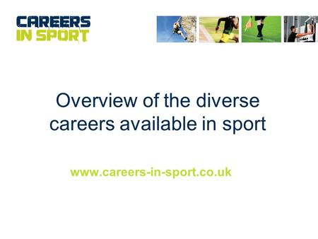 Overview of the diverse careers available in sport www.careers-in-sport.co.uk.
